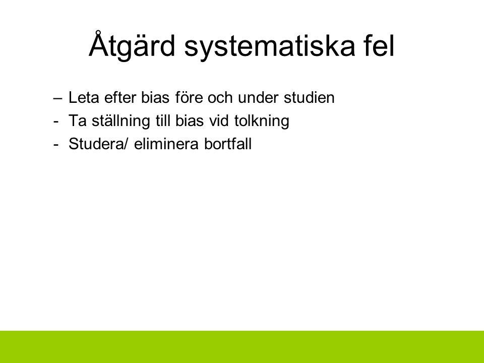 Åtgärd systematiska fel –Leta efter bias före och under studien -Ta ställning till bias vid tolkning -Studera/ eliminera bortfall