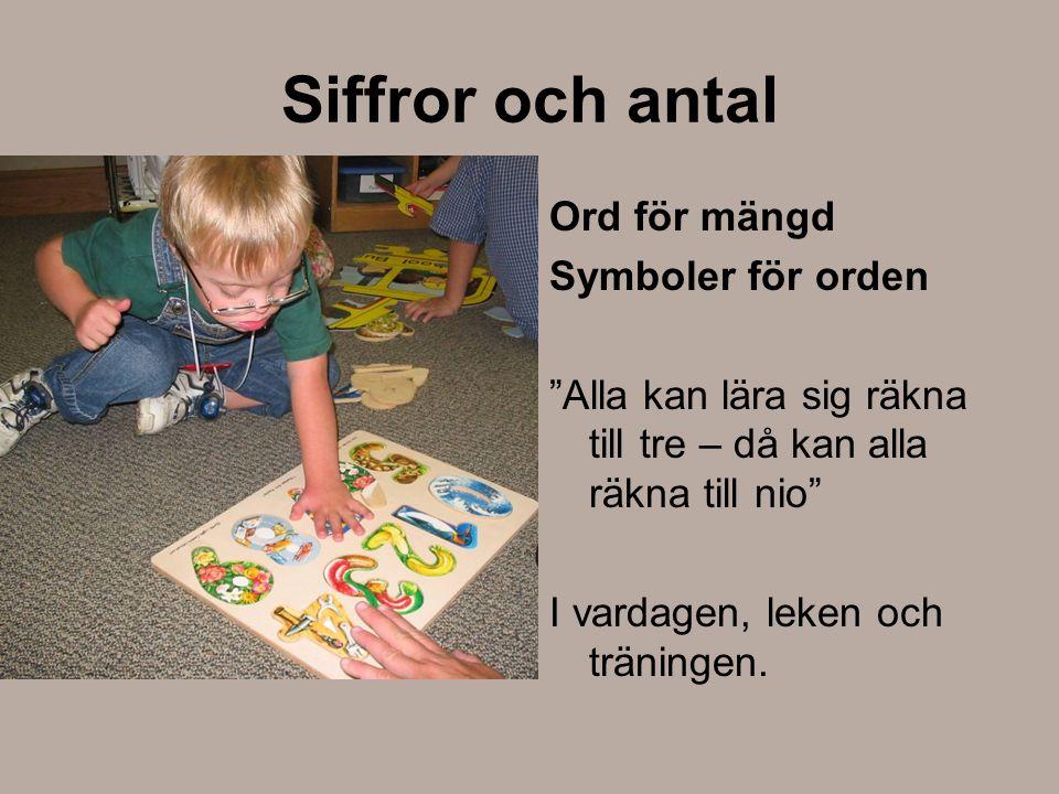 Siffror och antal Ord för mängd Symboler för orden Alla kan lära sig räkna till tre – då kan alla räkna till nio I vardagen, leken och träningen.