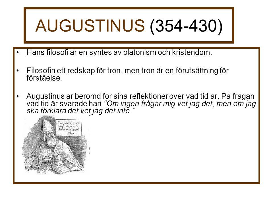 AUGUSTINUS (354-430) Hans filosofi är en syntes av platonism och kristendom.