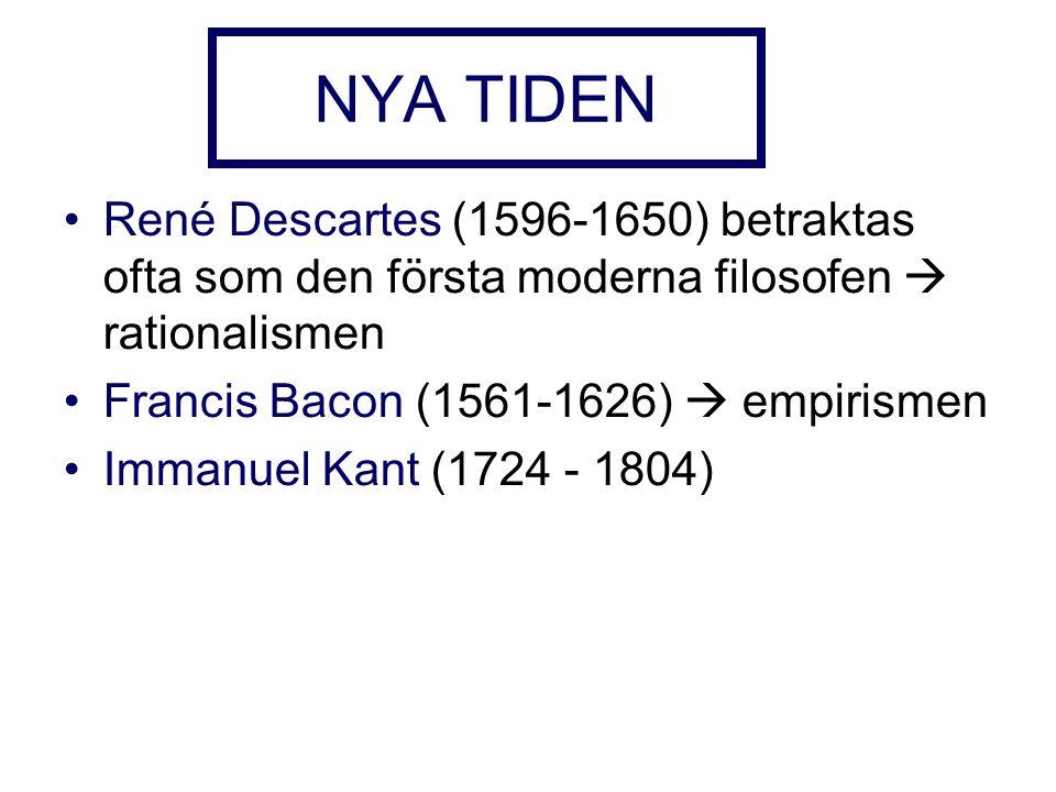 NYA TIDEN René Descartes (1596-1650) betraktas ofta som den första moderna filosofen  rationalismen Francis Bacon (1561-1626)  empirismen Immanuel Kant (1724 - 1804)