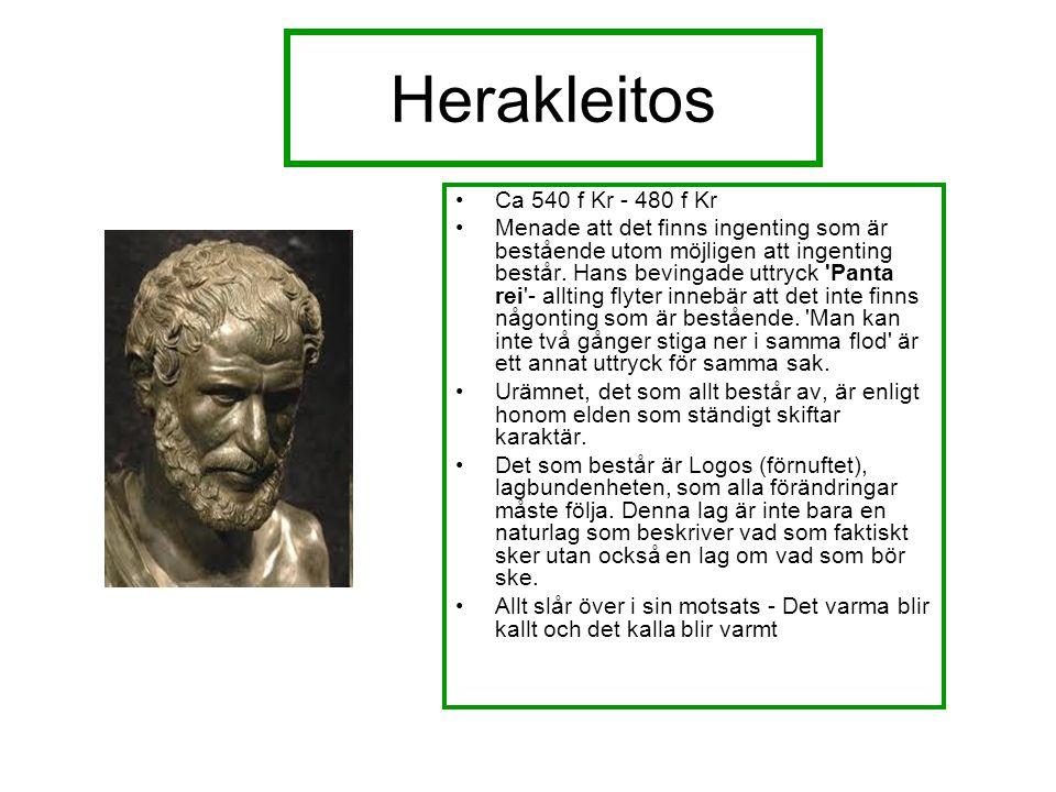 Herakleitos Ca 540 f Kr - 480 f Kr Menade att det finns ingenting som är bestående utom möjligen att ingenting består.