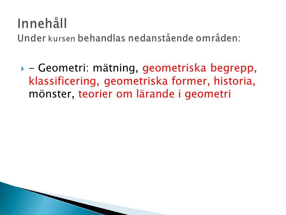  - Geometri: mätning, geometriska begrepp, klassificering, geometriska former, historia, mönster, teorier om lärande i geometri