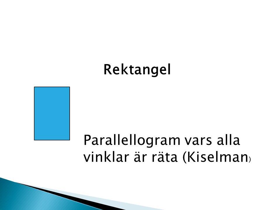 Rektangel Parallellogram vars alla vinklar är räta (Kiselman )