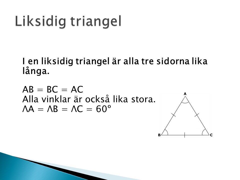 I en liksidig triangel är alla tre sidorna lika långa.