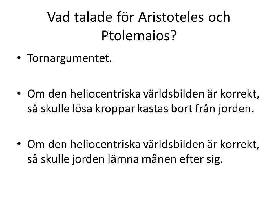 Vad talade för Aristoteles och Ptolemaios. Tornargumentet.