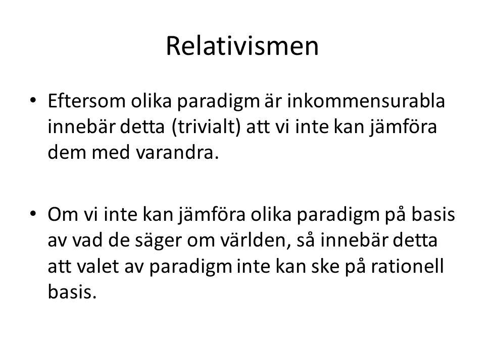 Relativismen Eftersom olika paradigm är inkommensurabla innebär detta (trivialt) att vi inte kan jämföra dem med varandra.
