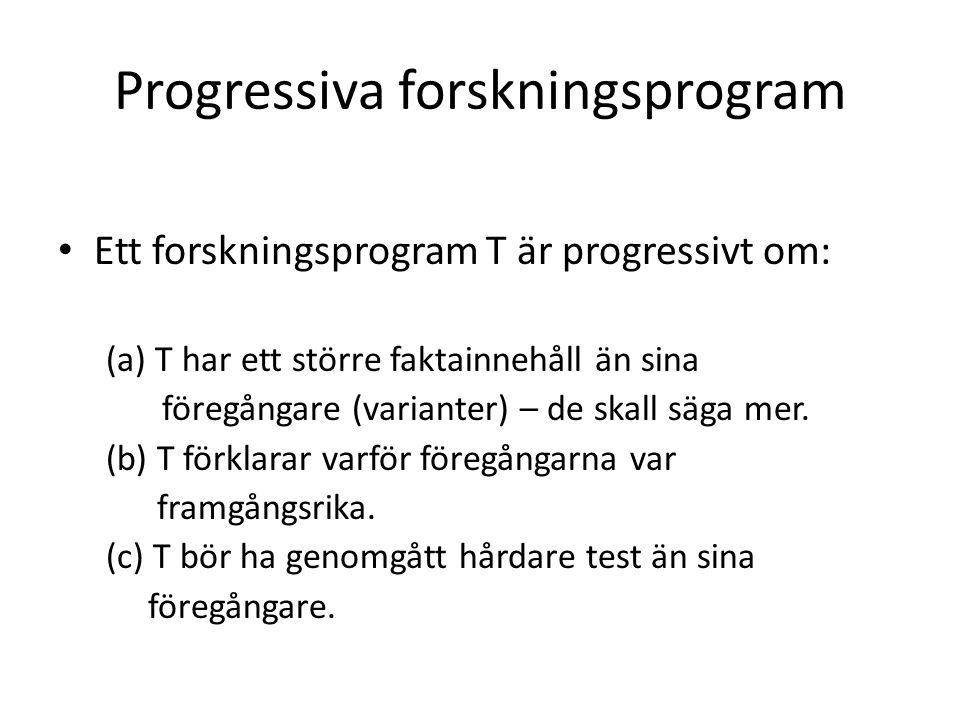 Progressiva forskningsprogram Ett forskningsprogram T är progressivt om: (a) T har ett större faktainnehåll än sina föregångare (varianter) – de skall säga mer.