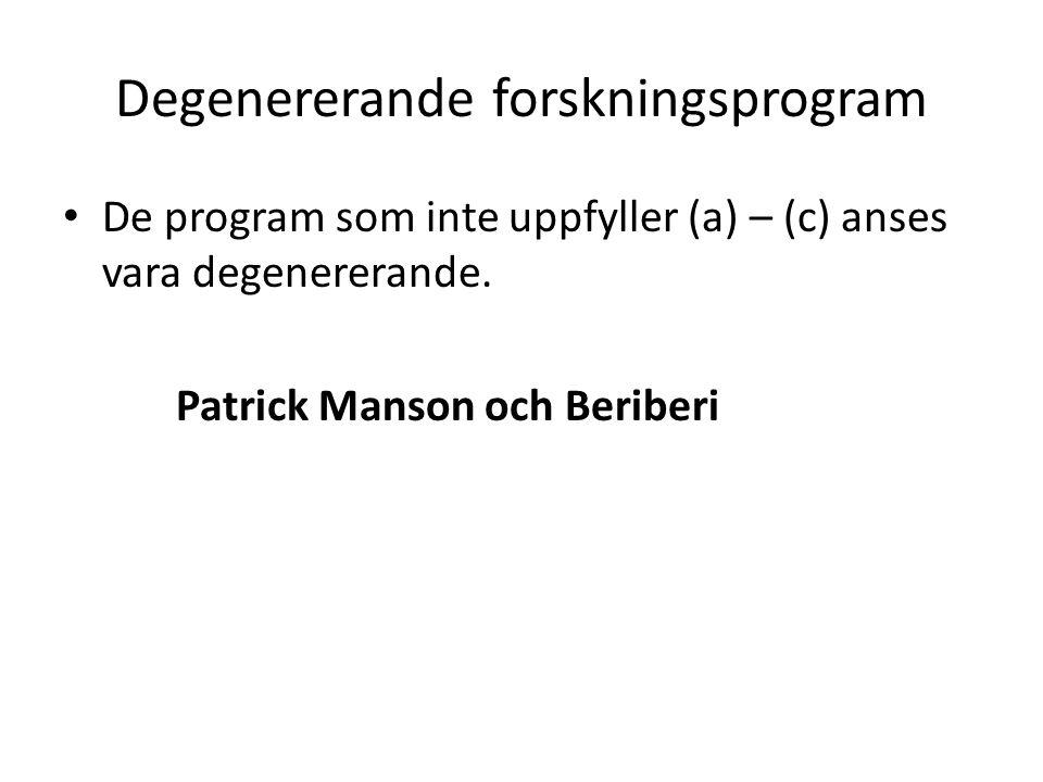 Degenererande forskningsprogram De program som inte uppfyller (a) – (c) anses vara degenererande.