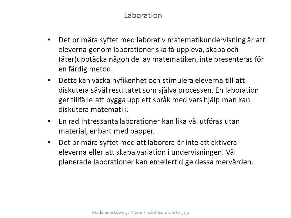 Laboration Det primära syftet med laborativ matematikundervisning är att eleverna genom laborationer ska få uppleva, skapa och (åter)upptäcka någon del av matematiken, inte presenteras för en färdig metod.