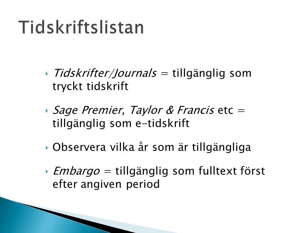 ‣Tidskrifter/Journals = tillgänglig som tryckt tidskrift ‣Sage Premier, Taylor & Francis etc = tillgänglig som e-tidskrift ‣Observera vilka år som är tillgängliga ‣Embargo = tillgänglig som fulltext först efter angiven period
