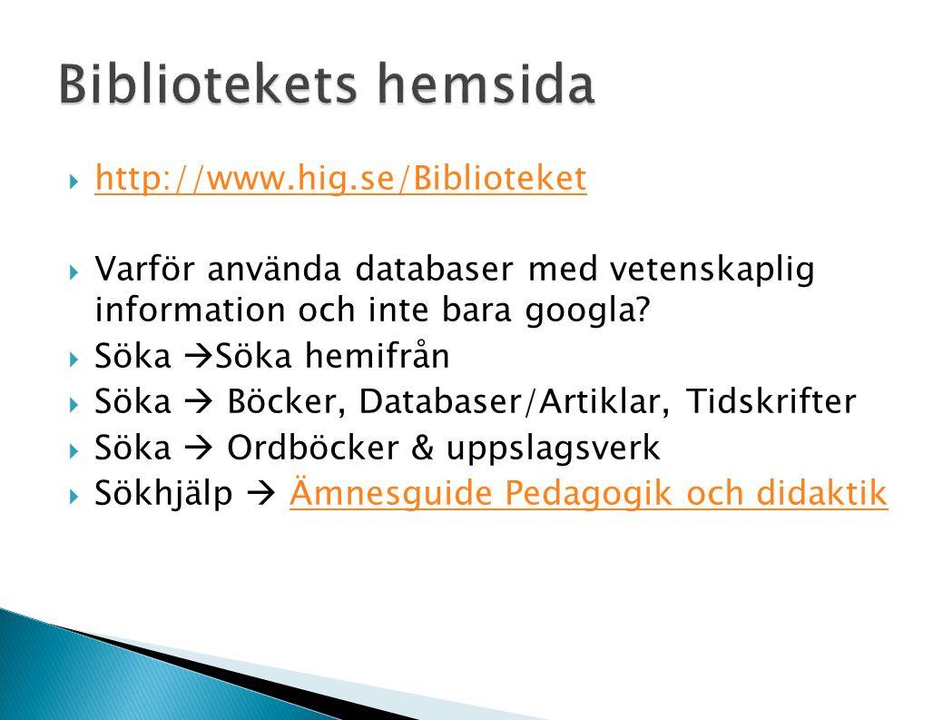 http://www.hig.se/Biblioteket http://www.hig.se/Biblioteket  Varför använda databaser med vetenskaplig information och inte bara googla.
