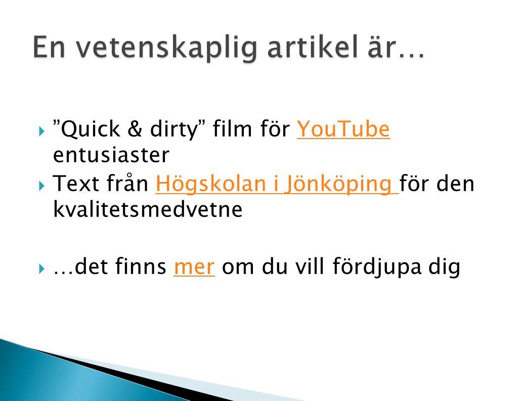  Quick & dirty film för YouTube entusiasterYouTube  Text från Högskolan i Jönköping för den kvalitetsmedvetneHögskolan i Jönköping  …det finns mer om du vill fördjupa digmer