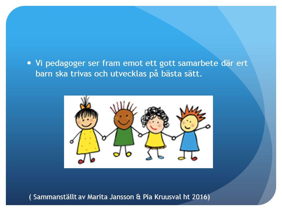Vi pedagoger ser fram emot ett gott samarbete där ert barn ska trivas och utvecklas på bästa sätt.
