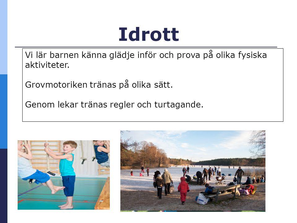 Idrott Vi lär barnen känna glädje inför och prova på olika fysiska aktiviteter.