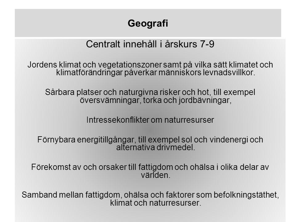 Geografi Centralt innehåll i årskurs 7-9 Jordens klimat och vegetationszoner samt på vilka sätt klimatet och klimatförändringar påverkar människors levnadsvillkor.