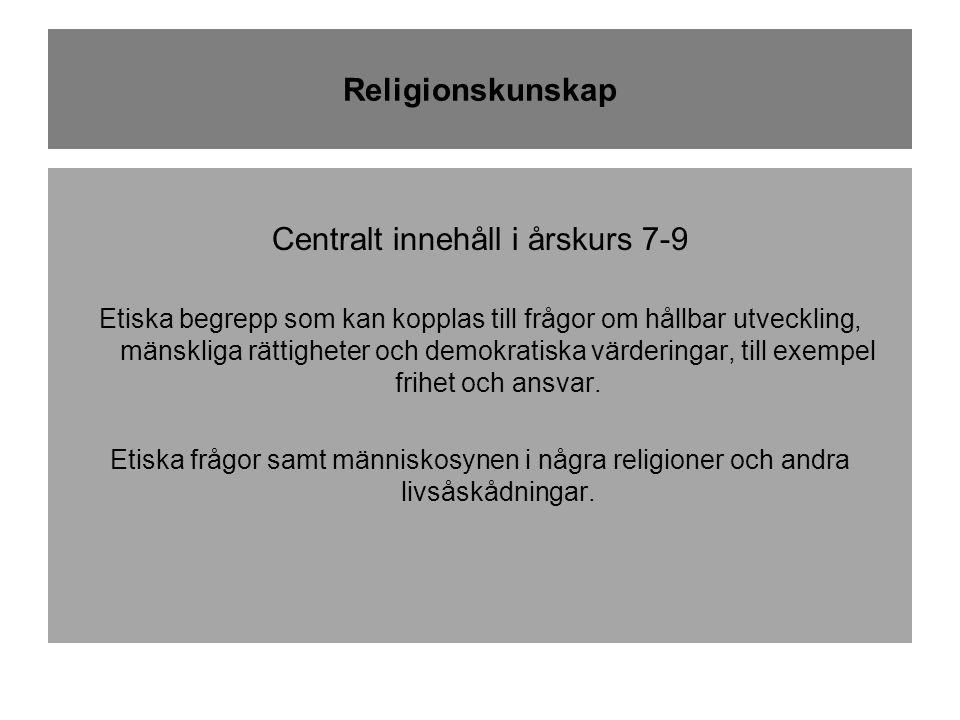 Religionskunskap Centralt innehåll i årskurs 7-9 Etiska begrepp som kan kopplas till frågor om hållbar utveckling, mänskliga rättigheter och demokratiska värderingar, till exempel frihet och ansvar.