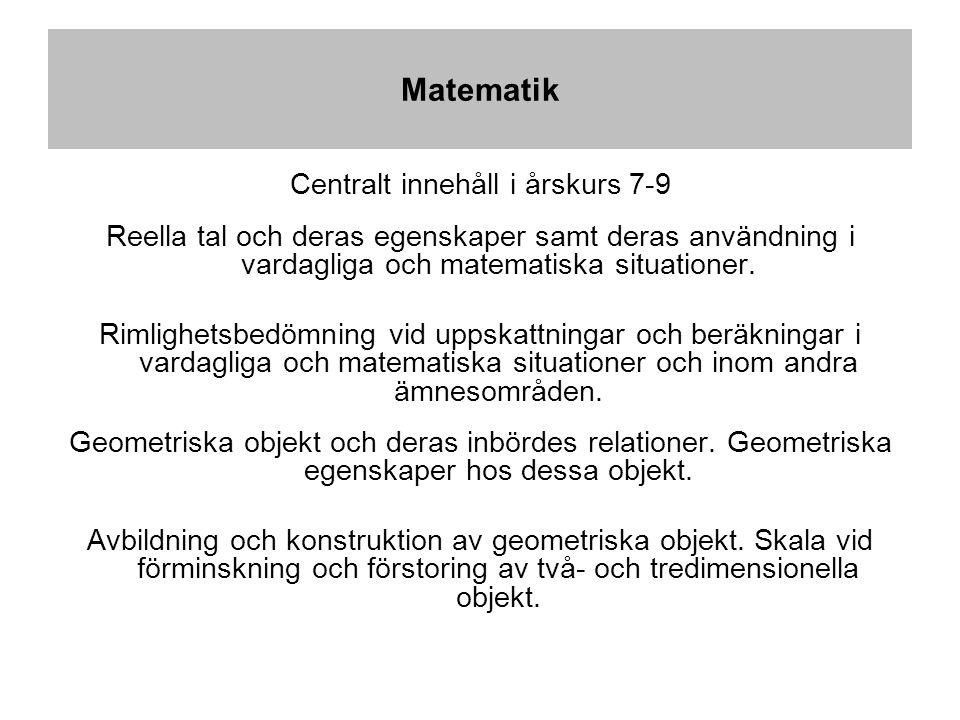 Matematik Centralt innehåll i årskurs 7-9 Reella tal och deras egenskaper samt deras användning i vardagliga och matematiska situationer.