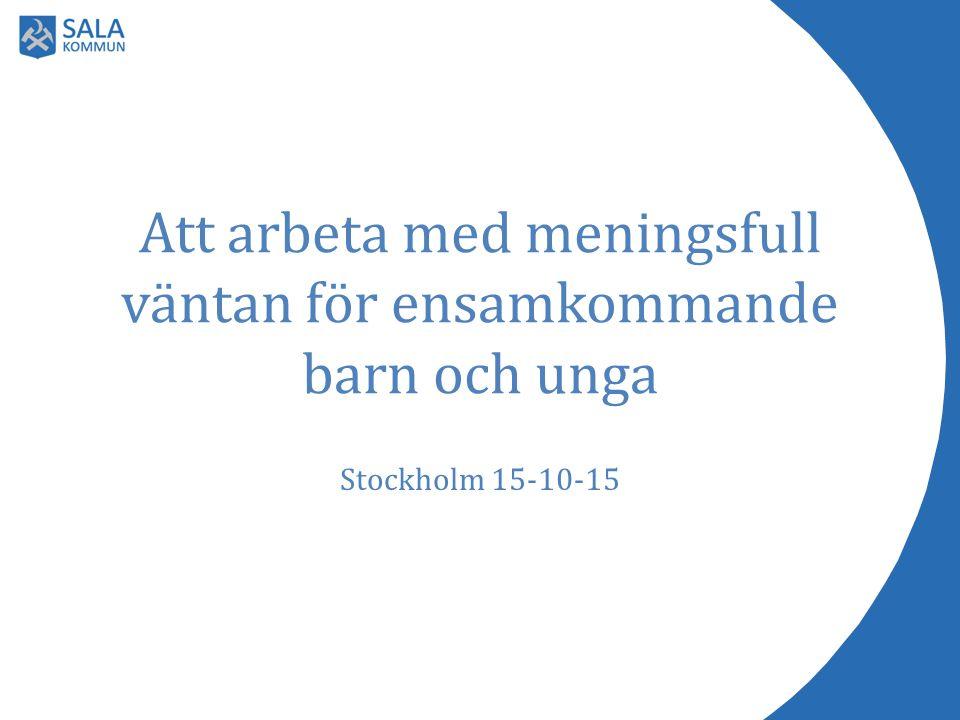 Att arbeta med meningsfull väntan för ensamkommande barn och unga Stockholm 15-10-15