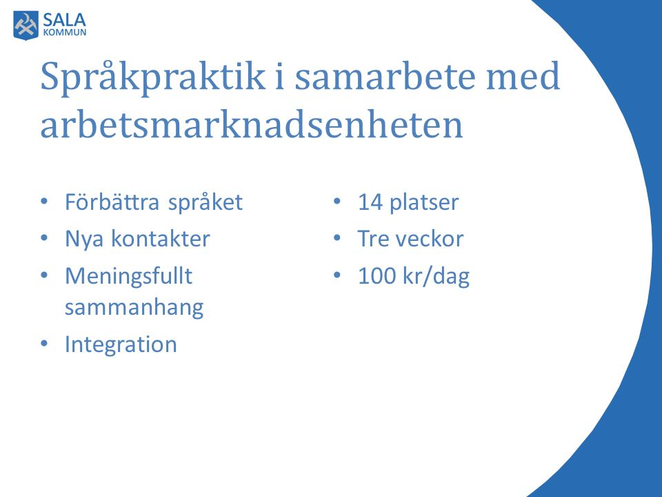 Språkpraktik i samarbete med arbetsmarknadsenheten Förbättra språket Nya kontakter Meningsfullt sammanhang Integration 14 platser Tre veckor 100 kr/da
