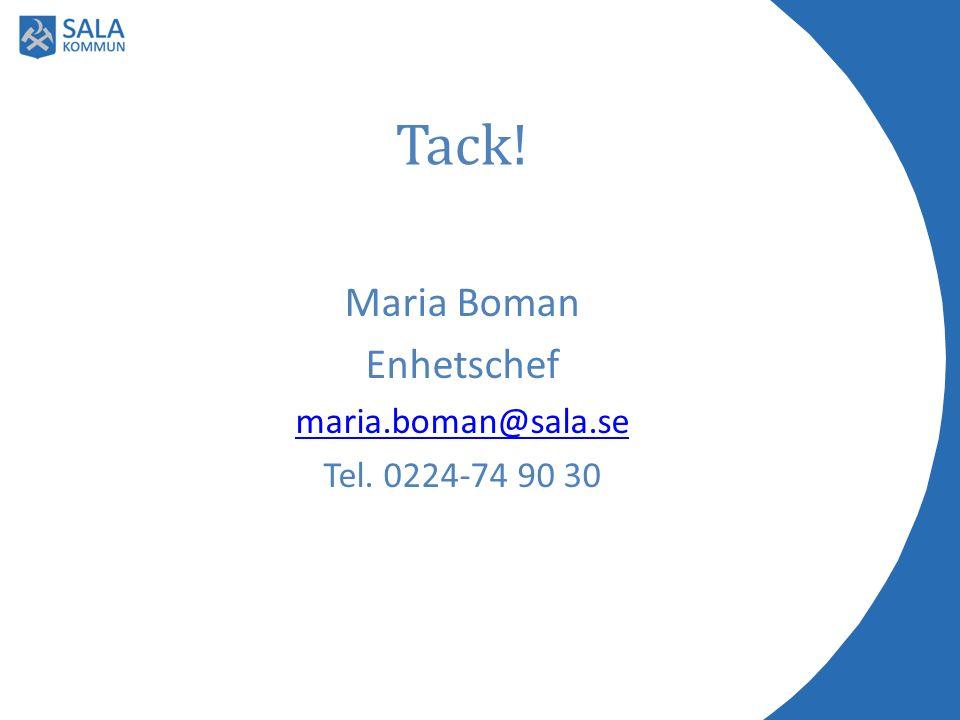 Tack! Maria Boman Enhetschef maria.boman@sala.se Tel. 0224-74 90 30