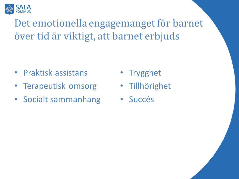 Det emotionella engagemanget för barnet över tid är viktigt, att barnet erbjuds Praktisk assistans Terapeutisk omsorg Socialt sammanhang Trygghet Tillhörighet Succés