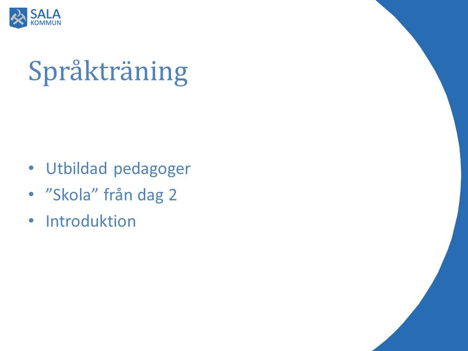 Mål med språkträning/sommarskola Möjlighet till språkträning Möjlighet till inlärning och användande av nya ord och begrepp Att få träna på att presentera och redovisa inför andra.