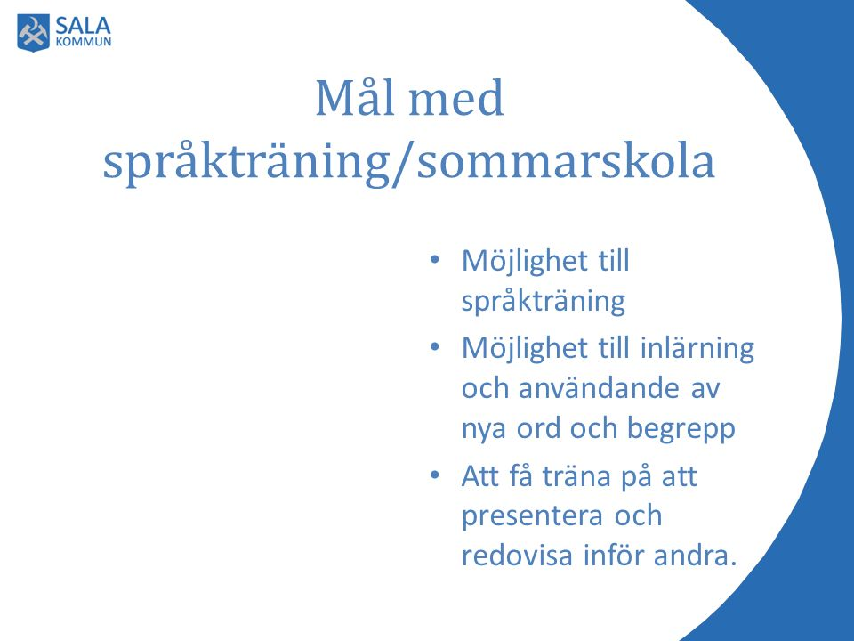 Mål med språkträning/sommarskola Möjlighet till språkträning Möjlighet till inlärning och användande av nya ord och begrepp Att få träna på att presen
