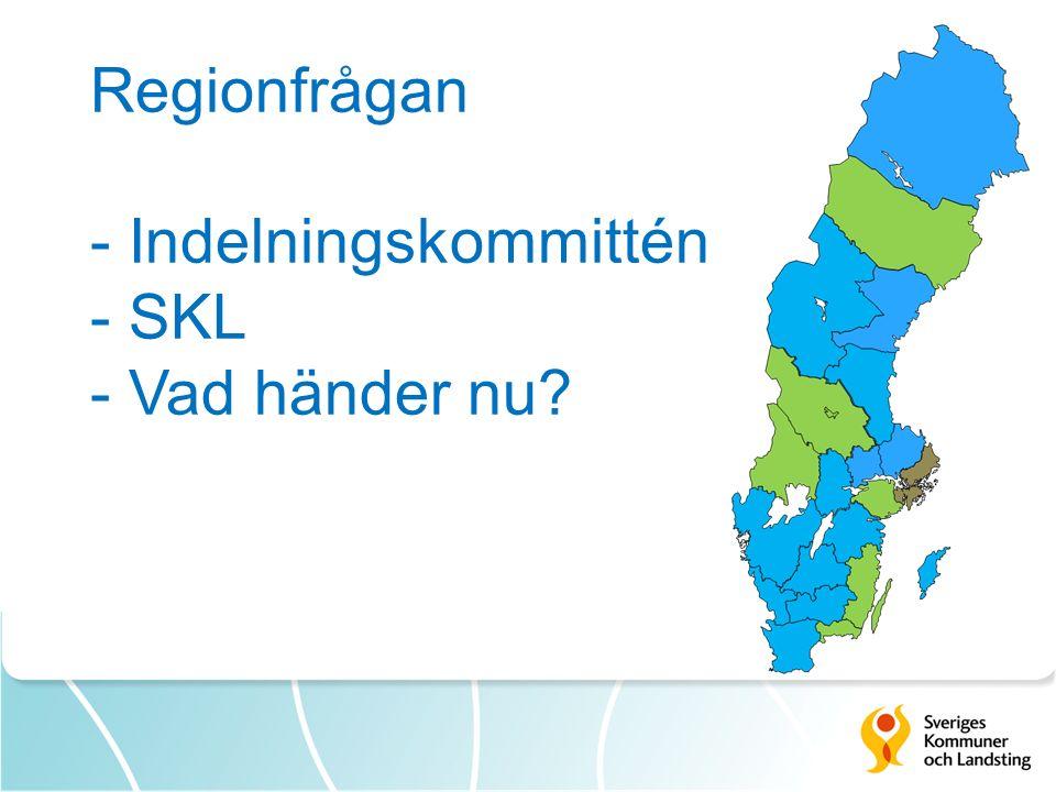 Regionfrågan - Indelningskommittén - SKL - Vad händer nu