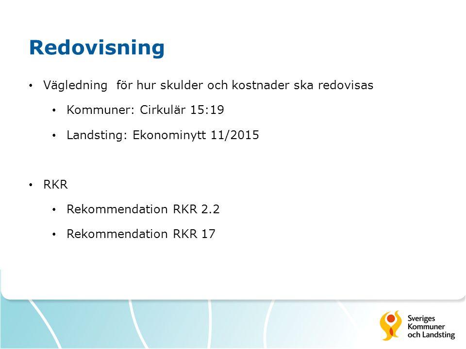 Redovisning Vägledning för hur skulder och kostnader ska redovisas Kommuner: Cirkulär 15:19 Landsting: Ekonominytt 11/2015 RKR Rekommendation RKR 2.2 Rekommendation RKR 17