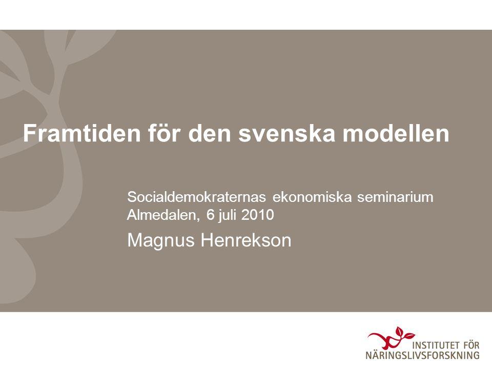 Framtiden för den svenska modellen Socialdemokraternas ekonomiska seminarium Almedalen, 6 juli 2010 Magnus Henrekson
