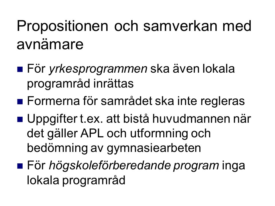 Propositionen och samverkan med avnämare För yrkesprogrammen ska även lokala programråd inrättas Formerna för samrådet ska inte regleras Uppgifter t.e