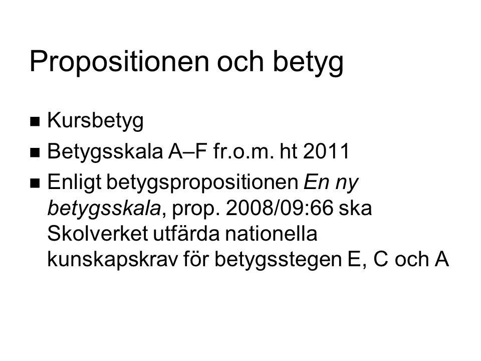 Propositionen och betyg Kursbetyg Betygsskala A–F fr.o.m. ht 2011 Enligt betygspropositionen En ny betygsskala, prop. 2008/09:66 ska Skolverket utfärd