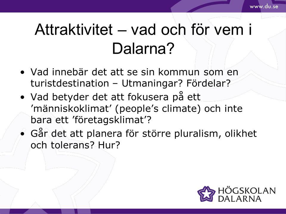 Attraktivitet – vad och för vem i Dalarna? Vad innebär det att se sin kommun som en turistdestination – Utmaningar? Fördelar? Vad betyder det att foku