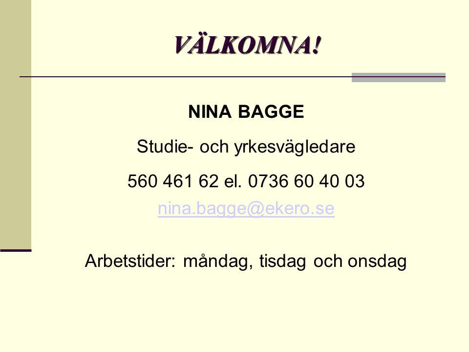 VÄLKOMNA. NINA BAGGE Studie- och yrkesvägledare 560 461 62 el.