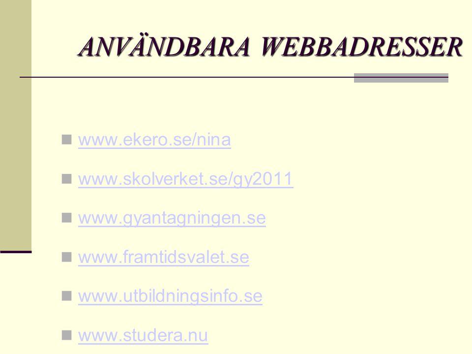 ANVÄNDBARA WEBBADRESSER www.ekero.se/nina www.skolverket.se/gy2011 www.gyantagningen.se www.framtidsvalet.se www.utbildningsinfo.se www.studera.nu