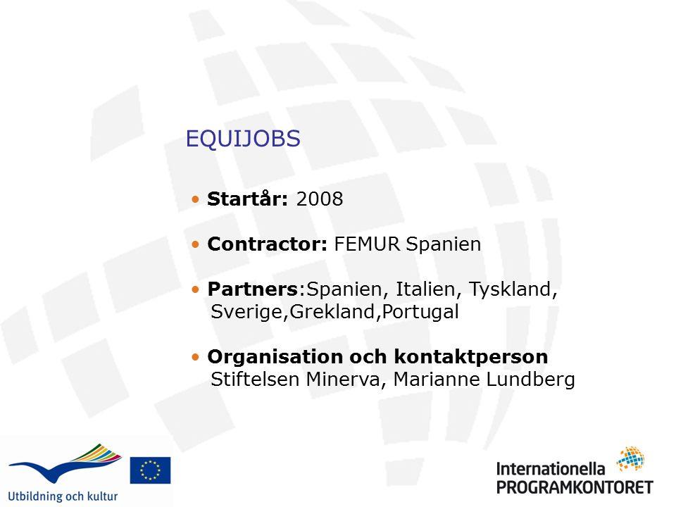 EQUIJOBS Startår: 2008 Contractor: FEMUR Spanien Partners:Spanien, Italien, Tyskland, Sverige,Grekland,Portugal Organisation och kontaktperson Stiftelsen Minerva, Marianne Lundberg