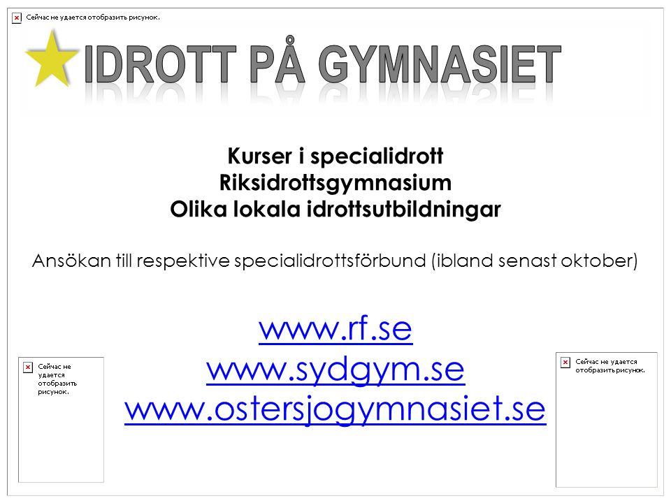 Kurser i specialidrott Riksidrottsgymnasium Olika lokala idrottsutbildningar Ansökan till respektive specialidrottsförbund (ibland senast oktober) www.rf.se www.sydgym.se www.ostersjogymnasiet.se