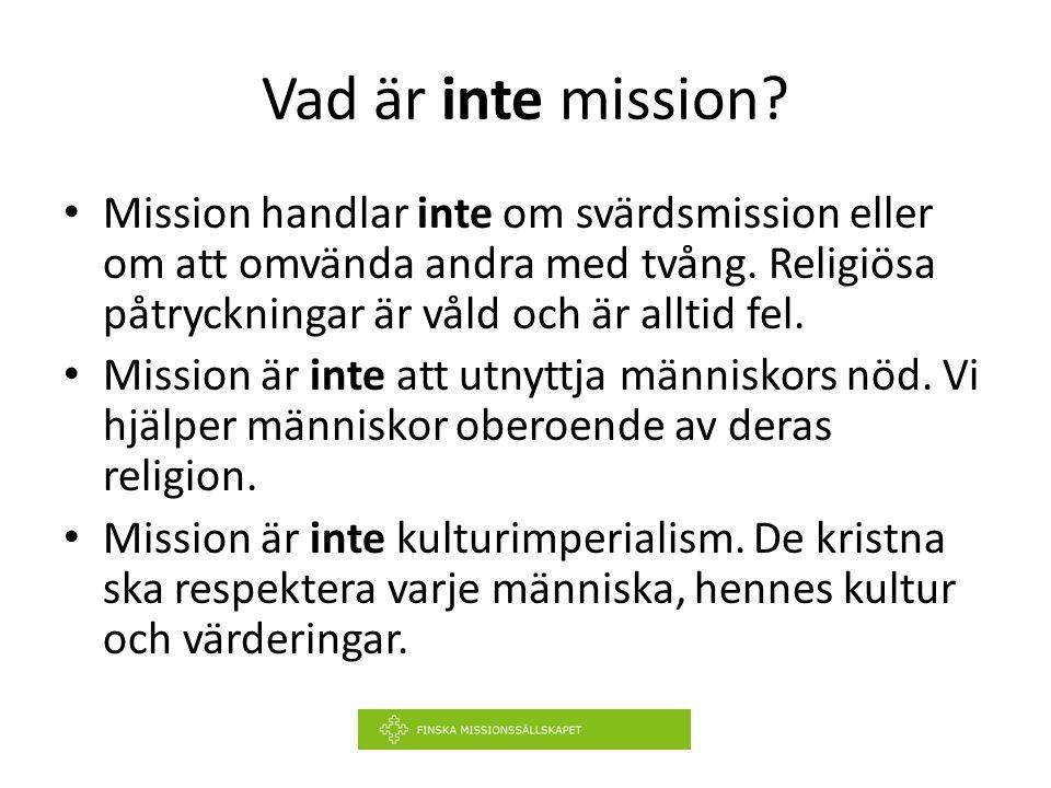 Mission handlar inte om svärdsmission eller om att omvända andra med tvång. Religiösa påtryckningar är våld och är alltid fel. Mission är inte att utn
