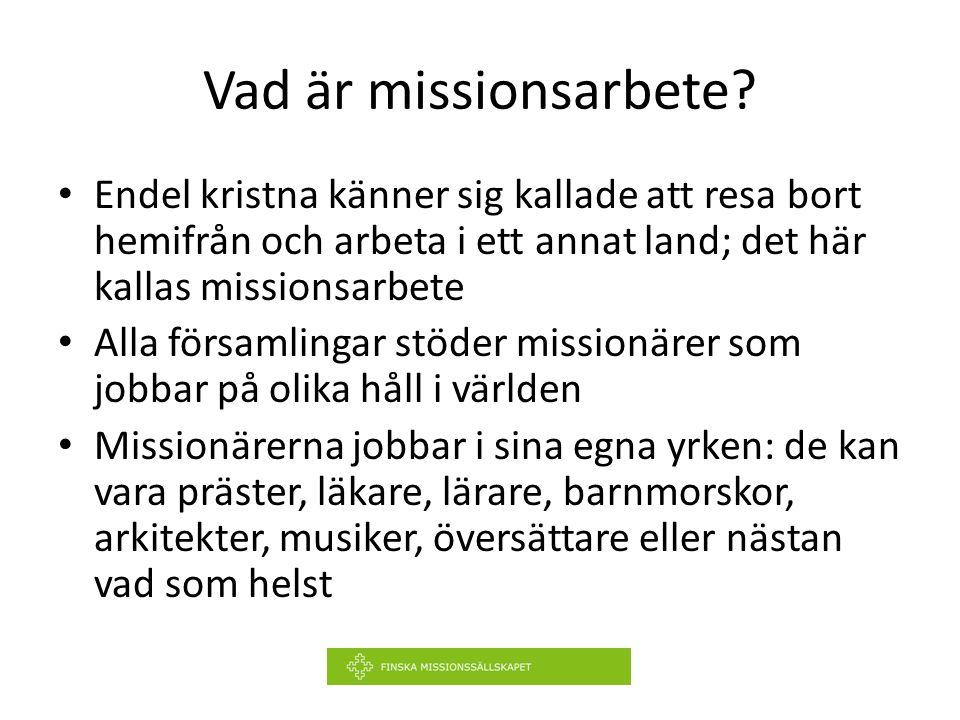 Vad är missionsarbete? Endel kristna känner sig kallade att resa bort hemifrån och arbeta i ett annat land; det här kallas missionsarbete Alla församl