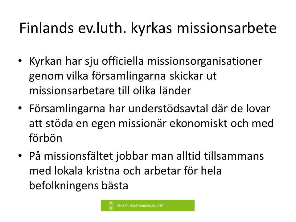 Finlands ev.luth. kyrkas missionsarbete Kyrkan har sju officiella missionsorganisationer genom vilka församlingarna skickar ut missionsarbetare till o