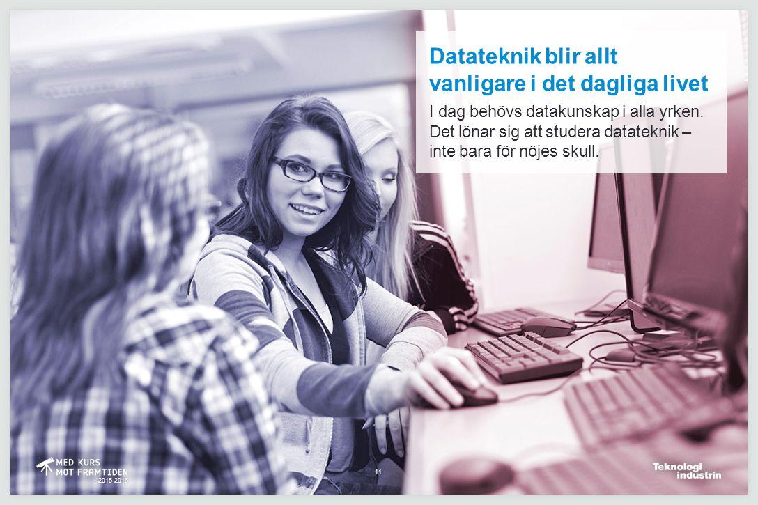 2015-2016 2015-2016 Datateknik blir allt vanligare i det dagliga livet I dag behövs datakunskap i alla yrken. Det lönar sig att studera datateknik – i