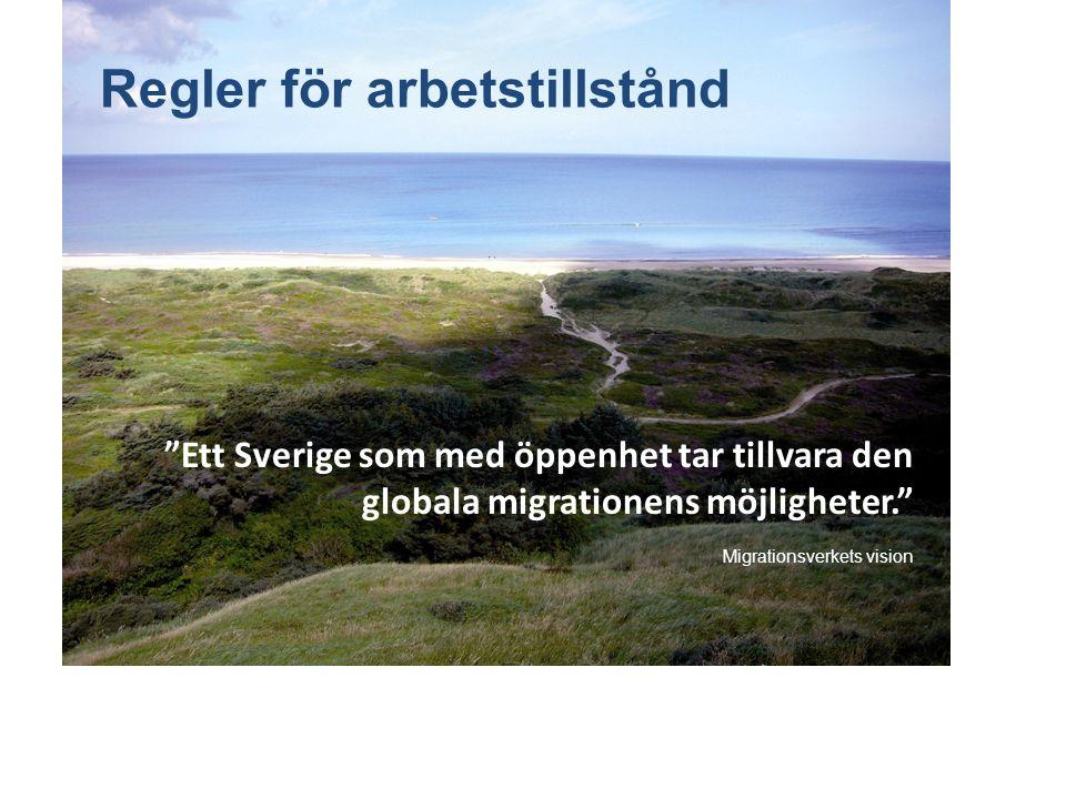 Regler för arbetstillstånd Ett Sverige som med öppenhet tar tillvara den globala migrationens möjligheter. Migrationsverkets vision