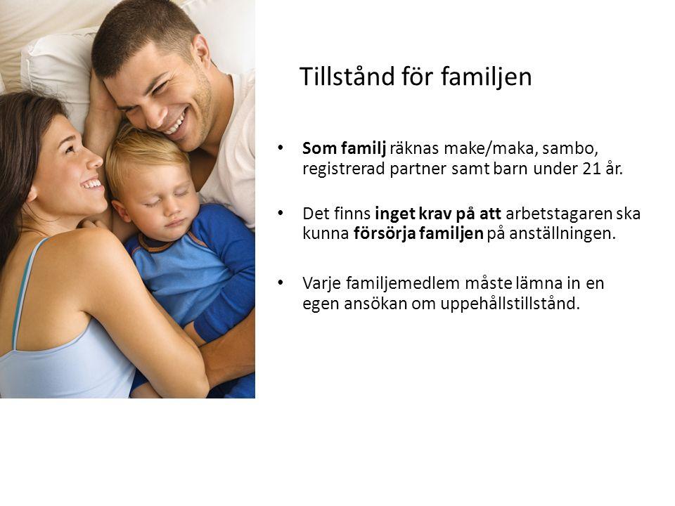 Tillstånd för familjen Som familj räknas make/maka, sambo, registrerad partner samt barn under 21 år. Det finns inget krav på att arbetstagaren ska ku