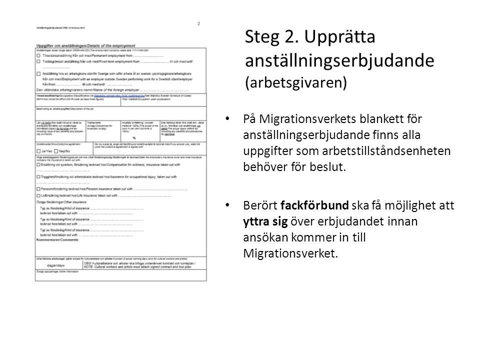 Steg 2. Upprätta anställningserbjudande (arbetsgivaren) På Migrationsverkets blankett för anställningserbjudande finns alla uppgifter som arbetstillst