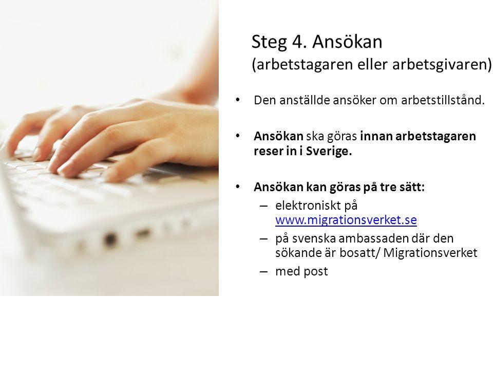 Steg 4. Ansökan (arbetstagaren eller arbetsgivaren) Den anställde ansöker om arbetstillstånd. Ansökan ska göras innan arbetstagaren reser in i Sverige