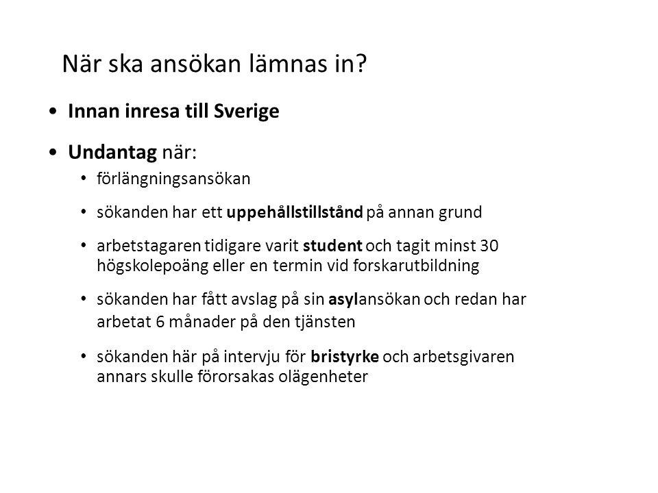 När ska ansökan lämnas in? Innan inresa till Sverige Undantag när: förlängningsansökan sökanden har ett uppehållstillstånd på annan grund arbetstagare