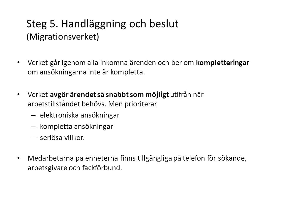 Steg 5. Handläggning och beslut (Migrationsverket) Verket går igenom alla inkomna ärenden och ber om kompletteringar om ansökningarna inte är komplett