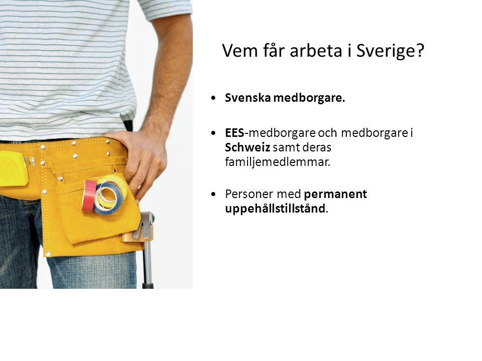 Vem får arbeta i Sverige? Svenska medborgare. EES-medborgare och medborgare i Schweiz samt deras familjemedlemmar. Personer med permanent uppehållstil