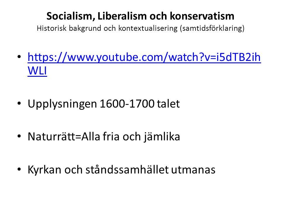 Socialism, Liberalism och konservatism Historisk bakgrund och kontextualisering (samtidsförklaring) https://www.youtube.com/watch?v=i5dTB2ih WLI https