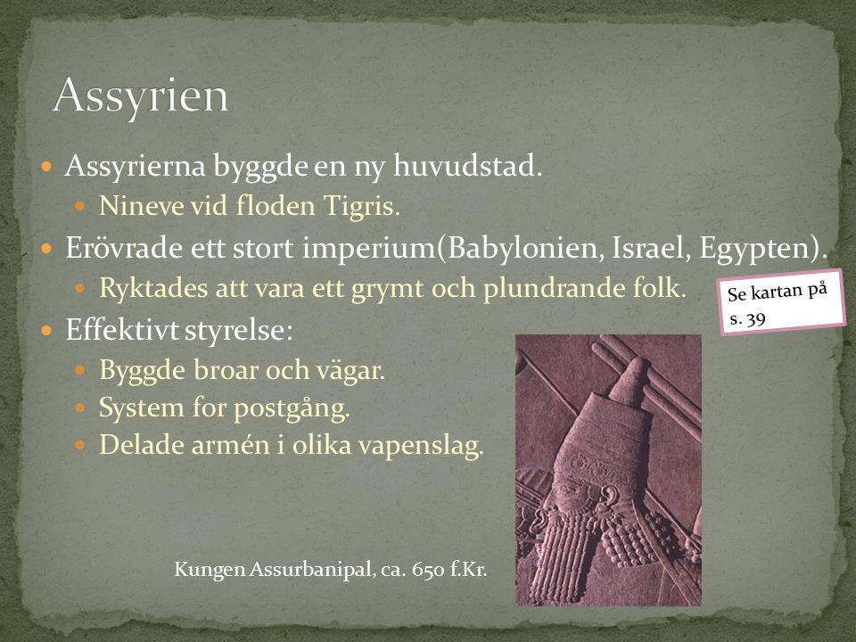 Assyrierna byggde en ny huvudstad. Nineve vid floden Tigris.